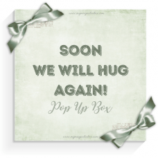 Soon we will hug again! Pop Up Box - Magnolia